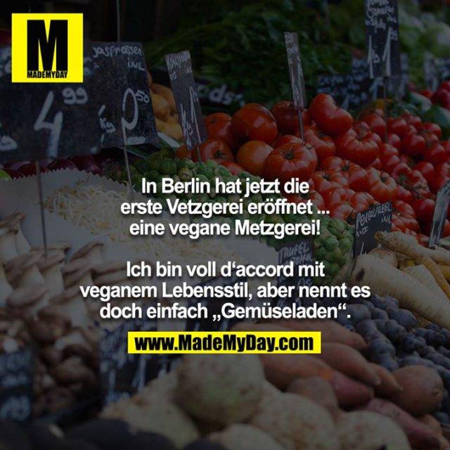 """In Berlin hat jetzt die erste Vetzgerei eröffnet ... eine vegane Metzgerei!<br /> <br /> Ich bin voll d'accord mit veganem Lebensstil, aber nennt es doch einfach """"Gemüseladen""""."""