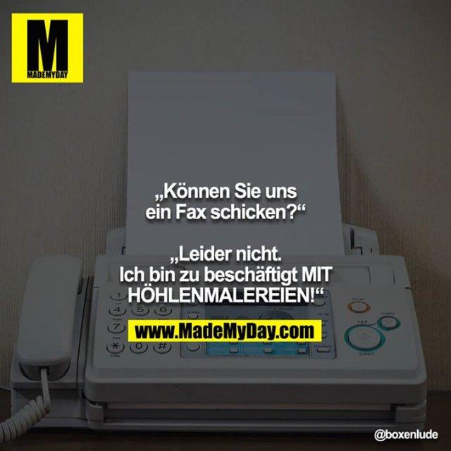 """""""Können Sie uns ein Fax schicken?""""<br /> <br /> """"Leider nicht. Ich bin zu beschäftigt MIT HÖHLENMALEREIEN!"""""""