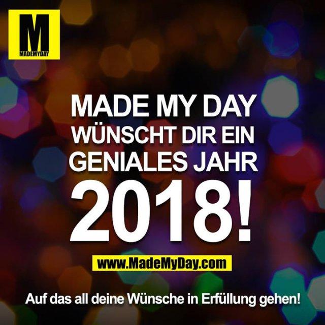 MADE MY DAY wünscht dir ein geniales Jahr 2018! Auf das all deine Wünsche in Erfüllung gehen!