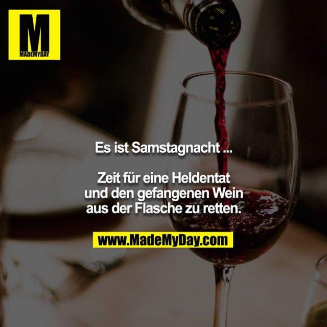 Es ist Samstagnacht ...<br /> <br /> Zeit für eine Heldentat und den gefangenen Wein aus der Flasche zu retten.