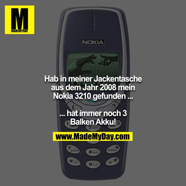 Hab in meiner Jackentasche aus dem Jahr 2008 mein Nokia 3210 gefunden ...<br /> <br /> ... hat immer noch 3 Balken Akku!
