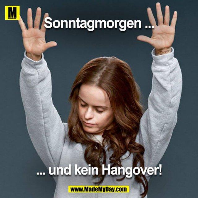 Sonntag morgen<br /> und kein Hangover!