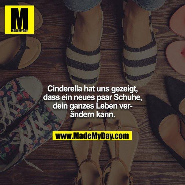 Cinderella hat uns gezeigt, dass ein neues paar Schuhe, dein ganzes Leben verändern kann.
