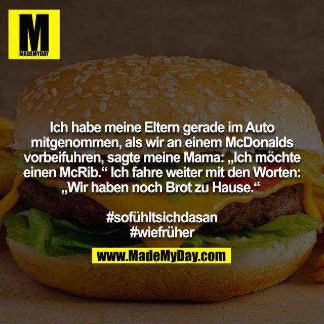 """Ich habe meine Eltern gerade im Auto mitgenommen, als wir an einem McDonalds vorbeifuhren, sagte meine Mama: """"Ich möchte einen McRib."""" Ich fahre weiter mit den Worten: """"Wir haben noch Brot zu Hause."""" <br /> <br /> #sofühltsichdasan<br /> #wiefrüher"""