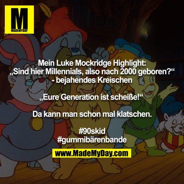 """Mein Luke Mockridge Highlight:<br /> """"Sind hier Millennials, also nach 2000 geboren?""""<br /> - bejahendes Kreischen<br /> <br /> """"Eure Generation ist scheiße!"""" <br /> <br /> Da kann man schon mal klatschen.<br /> <br /> #90skid<br /> #gummibärenbande"""