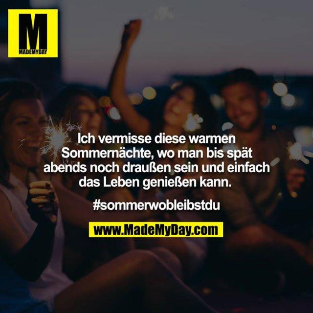 Ich vermisse diese warmen Sommernächte, wo man bis spät<br /> abends noch draußen sein und einfach das Leben genießen kann. <br /> <br /> #sommerwobleibstdu