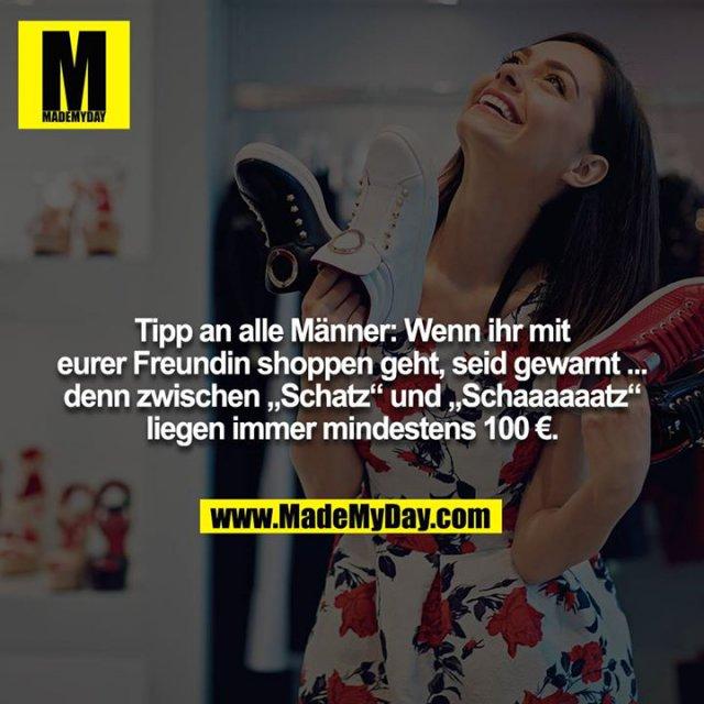 """Tipp an alle Männer: Wenn ihr mit eurer Freundin shoppen geht, seid gewarnt ... denn zwischen """"Schatz"""" und """"Schaaaaaatz"""" liegen immer mindestens 100 €."""