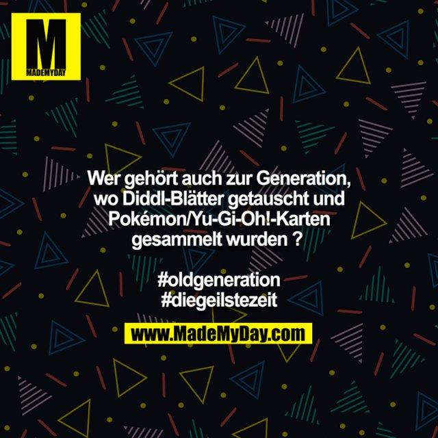 Wer gehört auch zur Generation, wo Diddl-Blätter getauscht und Pokémon/Yu-Gi-Oh!-Karten gesammelt wurden ? <br /> <br /> #oldgeneration<br /> #diegeilstezeit