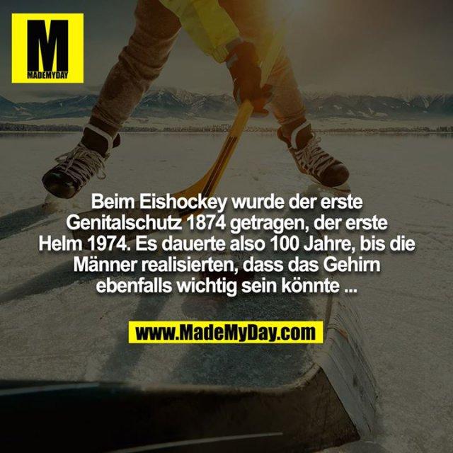 Beim Eishockey wurde der erste Genitalschutz 1874 getragen, der erste Helm 1974. Es dauerte also 100 Jahre, bis die Männer realisierten, dass das Gehirn ebenfalls wichtig sein könnte ...
