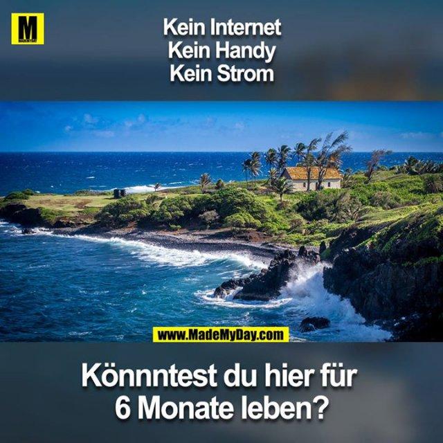 Kein Internet<br /> Keine Handy<br /> Keinen Strom<br /> Könnntest du hier für 6 Monate leben?
