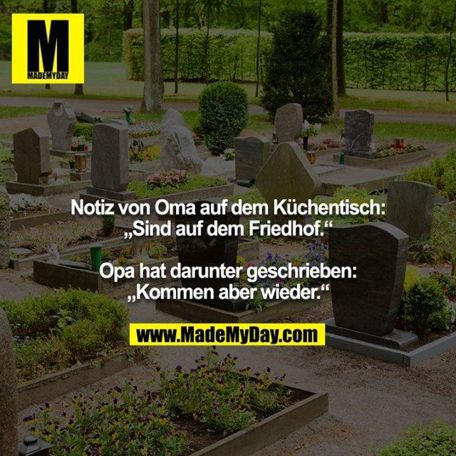 """Notiz von Oma auf dem Küchentisch: """"Sind auf dem Friedhof.""""<br /> <br /> Opa hat darunter geschrieben: """"Kommen aber wieder."""""""