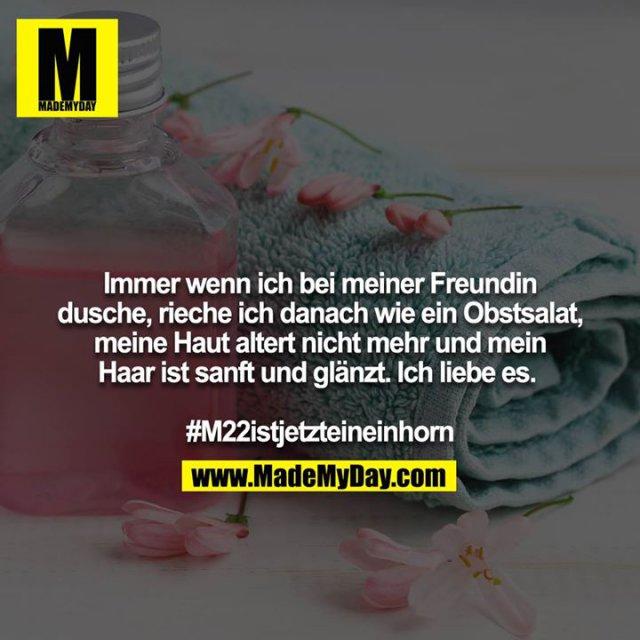 Immer wenn ich bei meiner Freundin dusche, rieche ich danach wie ein Obstsalat, meine Haut altert nicht mehr und mein Haar ist sanft und glänzt. Ich liebe es. <br /> <br /> #M22istjetzteineinhorn