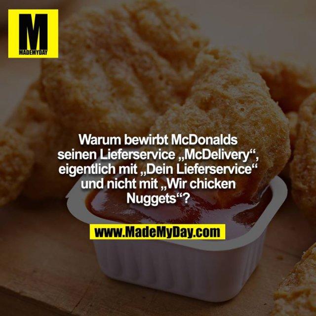 """Warum bewirbt McDonalds seinen Lieferservice """"McDelivery"""",<br /> eigentlich mit """"Dein Lieferservice"""" und nicht mit """"Wir chicken<br /> Nuggets""""?"""
