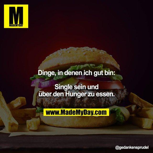 Dinge, in denen ich gut bin:<br /> <br /> Single sein und über den Hunger zu essen.