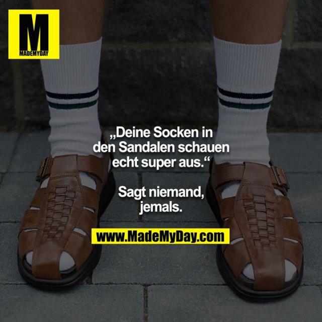 """""""Deine Socken in den Sandalen schauen echt super aus.""""<br /> <br /> Sagt niemand, jemals."""