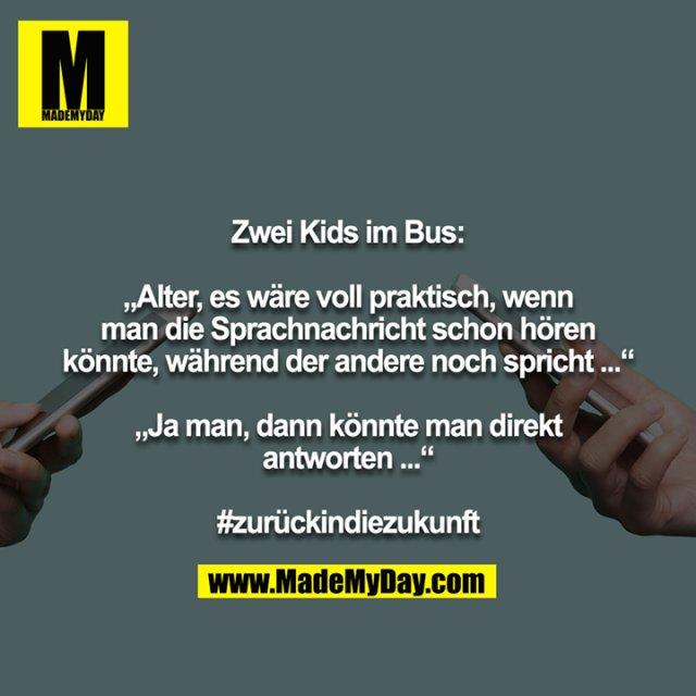 """Zwei Kids im Bus:<br /> <br /> """"Alter, es wäre voll praktisch, wenn man die Sprachnachricht schon hören könnte, während der andere noch spricht ...""""<br /> <br /> """"Ja man, dann könnte man direkt antworten ...""""<br /> <br /> #zurückindiezukunft"""