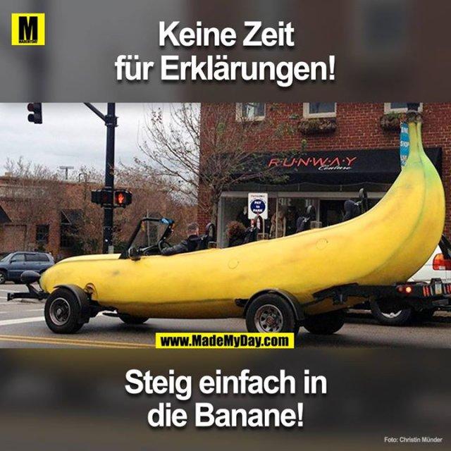 Keine Zeit für Erklärungen!<br /> Steig einfach in die Banane!