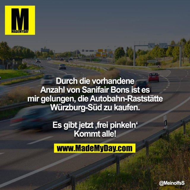 Durch die vorhandene Anzahl von Sanifair Bons ist es mir gelungen, die Autobahn-Raststätte Würzburg-Süd zu kaufen.<br /> <br /> Es gibt jetzt 'frei pinkeln' Kommt alle!!