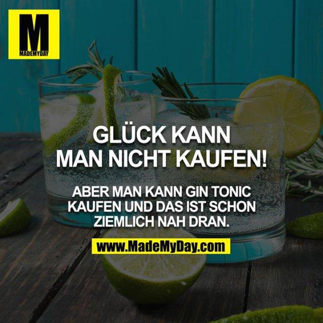 Glück kann man nicht kaufen!<br /> <br /> Aber man kann Gin Tonic kaufen und das ist schon ziemlich nah dran.