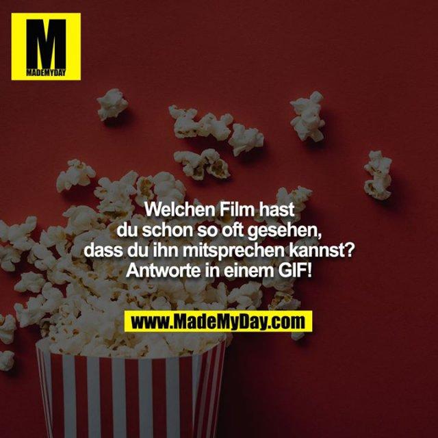 Welchen Film hast du schon so oft gesehen,<br /> dass du ihn mitsprechen kannst? <br /> <br /> Antworte in einem GIF!