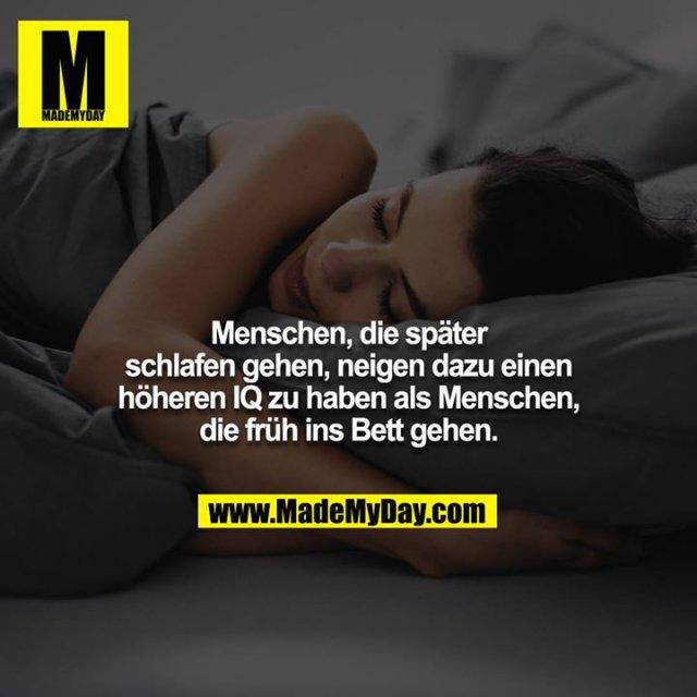 Menschen, die später schlafen gehen, neigen dazu einen höheren IQ zu haben als Menschen, die früh ins Bett gehen.