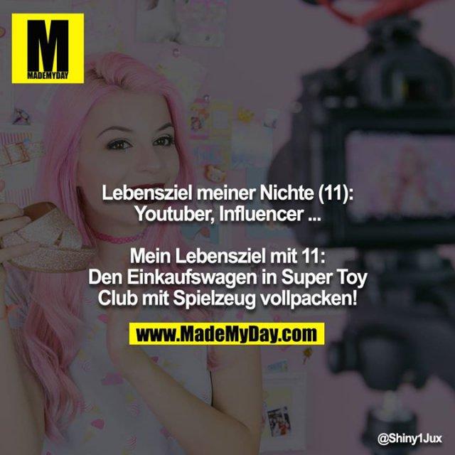 Lebensziel meiner Nichte (11):<br /> Youtuber, Influencer ...<br /> <br /> Mein Lebensziel mit 11:<br /> Den Einkaufswagen in Super Toy Club mit Spielzeug vollpacken!