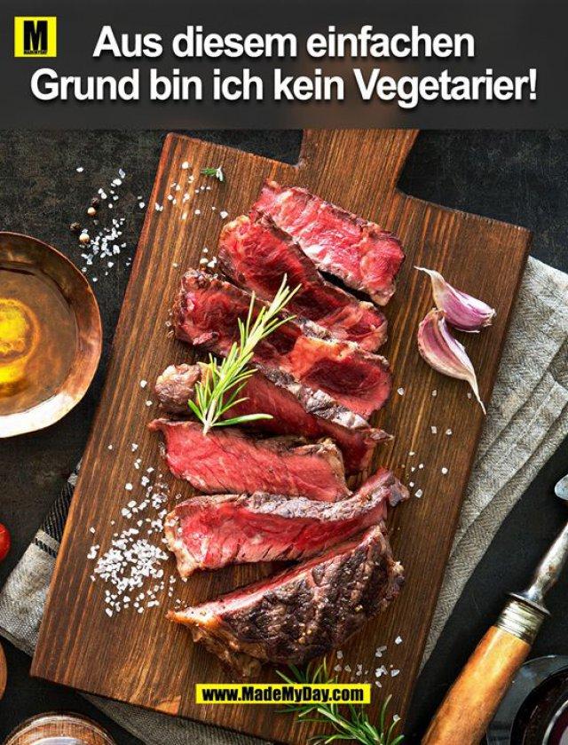 Aus diesem einfachen Grund bin ich kein Vegetarier!