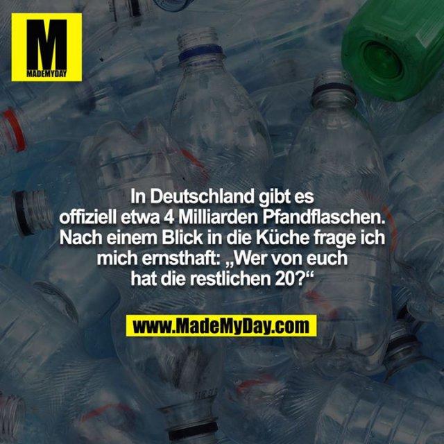 """In Deutschland gibt es offiziell etwa 4 Milliarden Pfandflaschen. Nach einem Blick in die Küche frage ich mich ernsthaft: """"Wer von euch hat die restlichen 20?"""""""