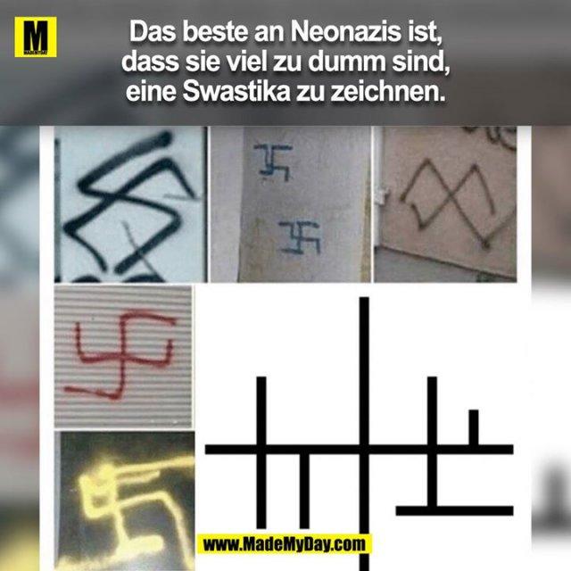 Das beste an NeoNazis ist, dass sie viel zu dumm sind, ein Swastika zu zeichnen.<br />
