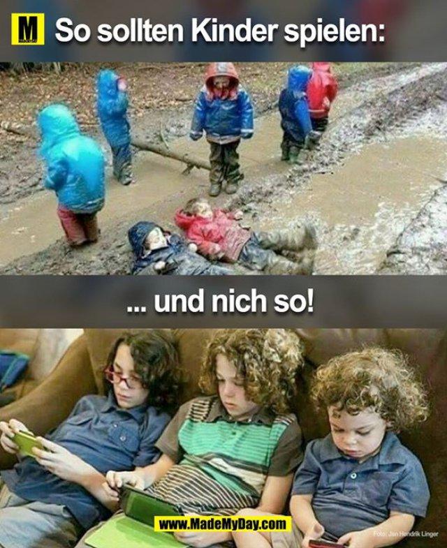Genau so sollten Kinder spielen:<br /> ... und nicht so!
