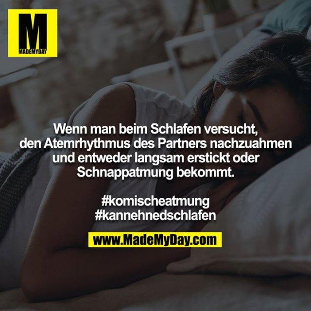 Wenn man beim Schlafen versucht, den Atemrhythmus des Partners nachzuahmen und entweder langsam erstickt oder<br /> Schnappatmung bekommt.<br /> <br /> #komischeatmung<br /> #kannehnedschlafen