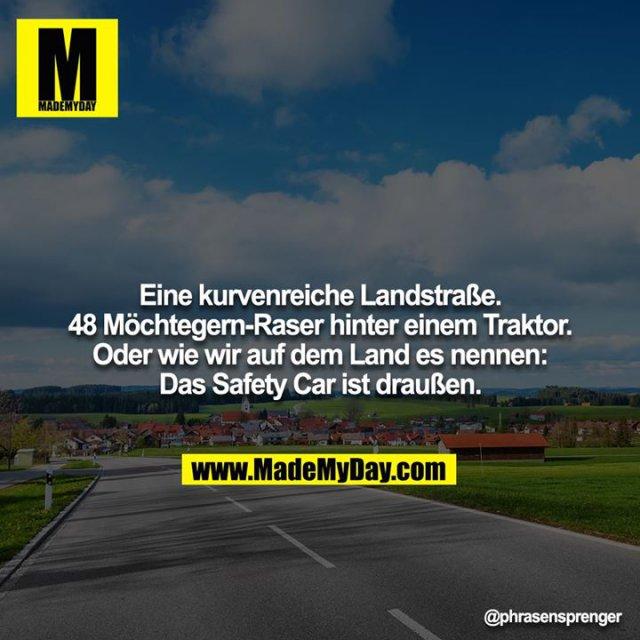 Eine kurvenreiche Landstraße. 48 Möchtegern-Raser hinter einem Traktor. Oder wie wir auf dem Land es nennen: Das Safety Car ist draußen.