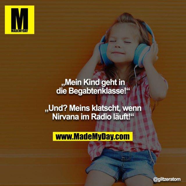 """""""Mein Kind geht in die Begabtenklasse!""""<br /> <br /> """"Und? Meins klatscht, wenn Nirvana im Radio läuft!"""""""
