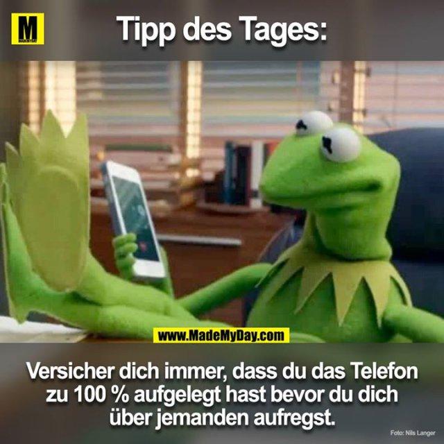 TIPP DES TAGES<br /> Versicher dich immer, dass du das Telefon zu 100% aufgelegt hast bevor du dich über jemanden aufregst.