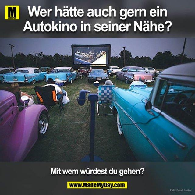 Wer hätte auch gerne ein Autokino in seiner nähe? Mit wem würest du gehen ?