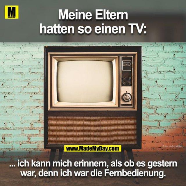 Meine Eltern hatten so einen TV:<br /> ... ich kann mich erinnern als ob es gestern war denn ich war die Fernbedienung.