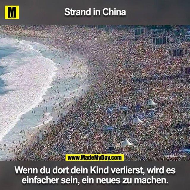Strand in China Wenn du dort dein Kind verlierst, wird es einfacher sein, ein neues zu machen.