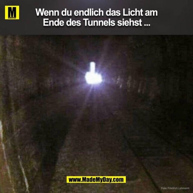 Wenn du endlich das Licht am Ende des Tunnels siehst ...