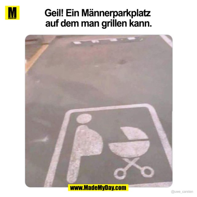 Geil! Ein Männerparkplatz auf dem man grillen kann.