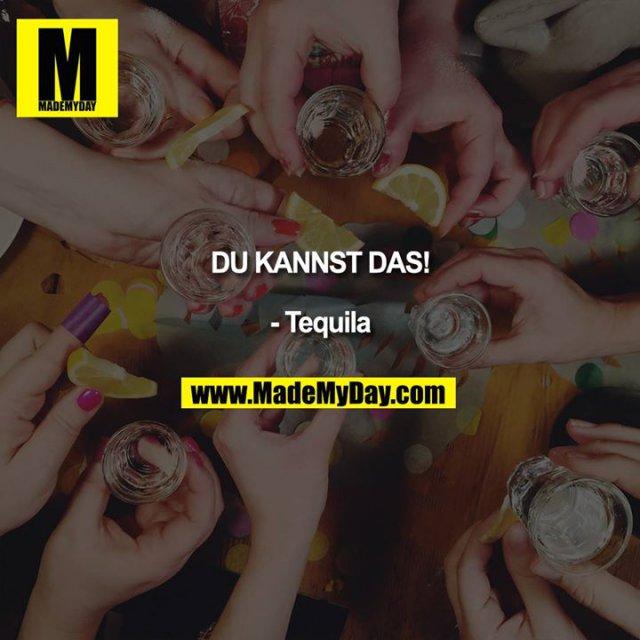 Du kannst das! <br /> <br /> - Tequila