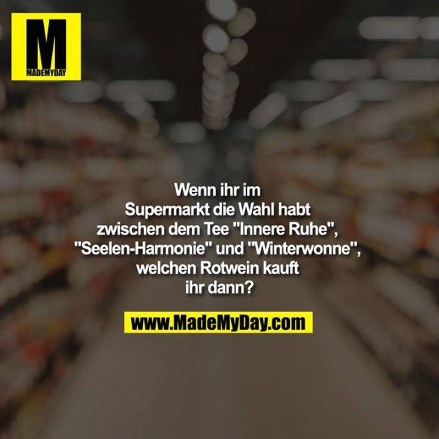 """Wenn ihr im Supermarkt die Wahl habt zwischen dem Tee """"Innere Ruhe"""", """"Seelen-Harmonie"""" und """"Winterwonne"""", welchen Rotwein kauft ihr dann?"""