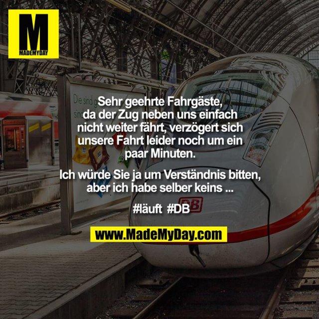 Sehr geehrte Fahrgäste, da der Zug neben uns einfach nicht weiter fährt, verzögert sich unsere Fahrt leider noch um ein paar Minuten. Ich würde Sie ja um Verständnis bitten, aber ich habe selber keins ... #läuft  #DB