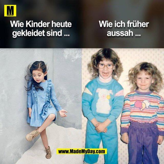 Wie Kinder heute gekleidet sind ...<br /> Wie ich früher aussah ...