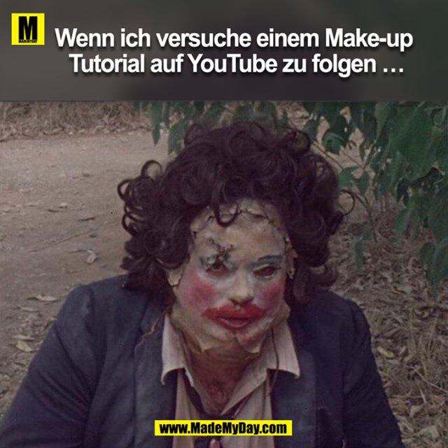 Wenn ich versuche einem Make-up Tutorial auf YouTube zu folgen …
