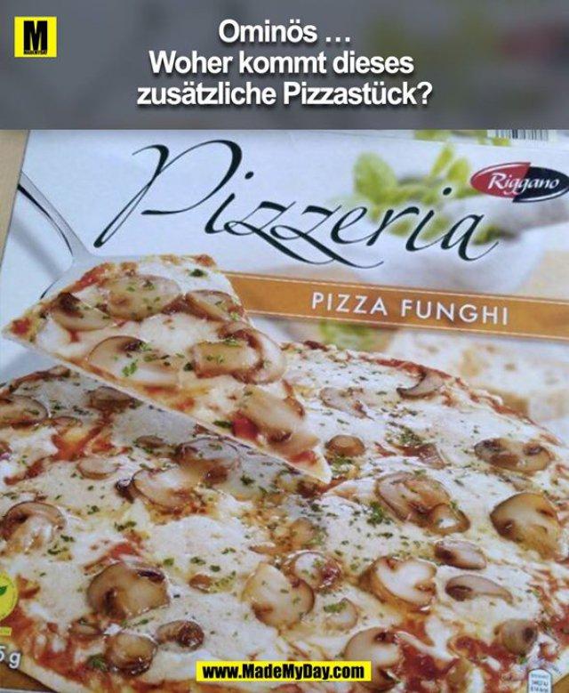 Ominös …<br /> Woher kommt dieses zusätzliche Pizzastück?