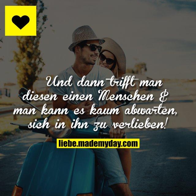 Und dann trifft man diesen einen Menschen & man kann es kaum abwarten, sich in ihn zu verlieben!