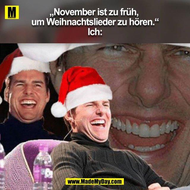 """""""November ist zu früh, um Weihnachtslieder zu hören.""""<br /> Ich:<br />"""
