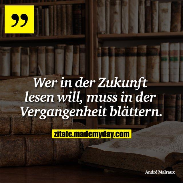 Wer in der Zukunft lesen will, muss in der Vergangenheit blättern.