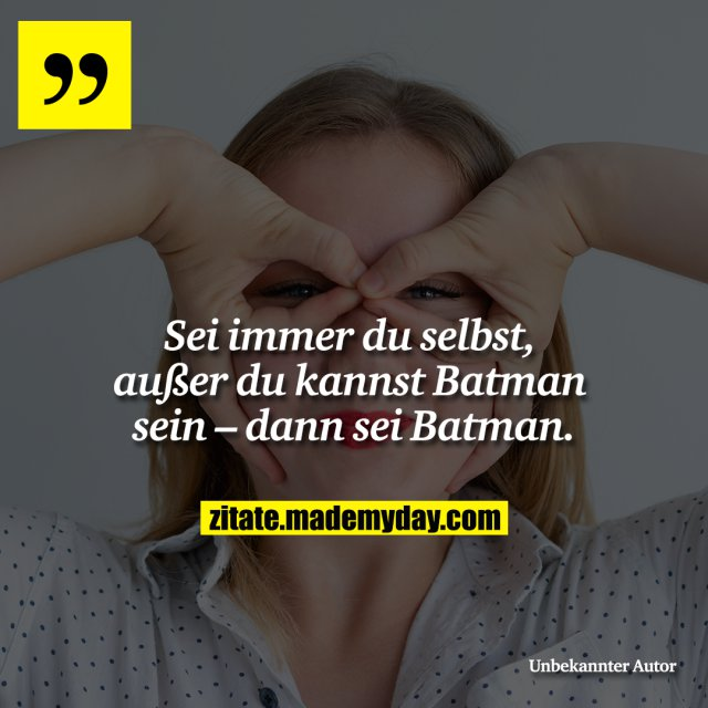 Sei immer du selbst, außer du kannst Batman sein – dann sei Batman.<br />