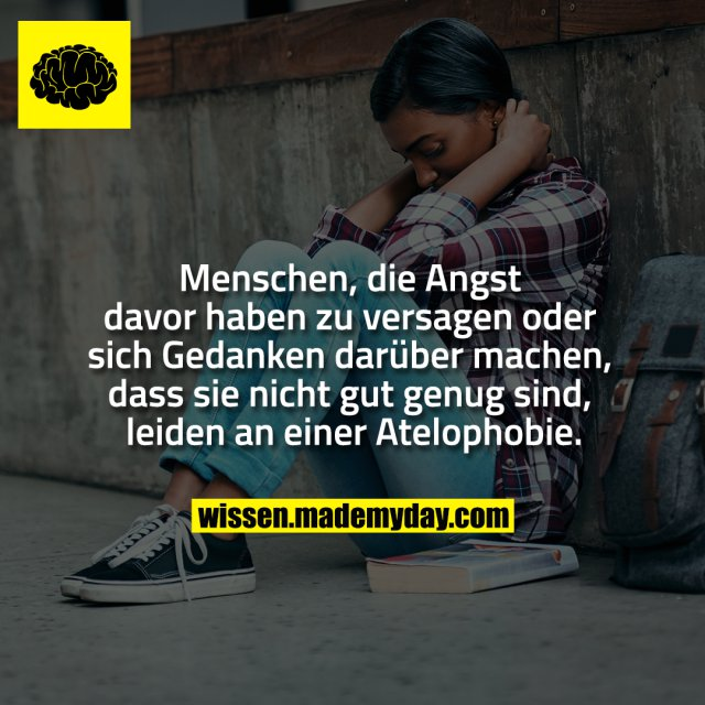 Menschen, die Angst davor haben zu versagen oder sich Gedanken darüber machen, dass sie nicht gut genug sind, leiden an einer Atelophobie.